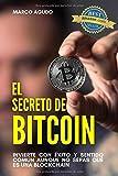 EL SECRETO DE BITCOIN: Invertir con éxito y sentido común aunque no sepas qué es una blockchain